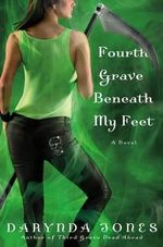 Fourth Grave Beneath My Feet : Charley Davidson Series : Book 4 - Darynda Jones