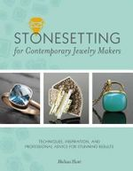 Stonesetting for Contemporary Jewelry Makers : Techniques, Inspiration, and Professional Advice for Stunning Results - Melissa Hunt