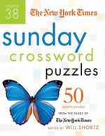 The New York Times Sunday Crossword Puzzles Volume 38 : 50 Sunday Puzzles from the Pages of the New York Times - New York Times the