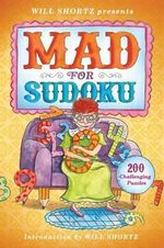 Will Shortz Presents Mad for Sudoku : 200 Challenging Puzzles - Will Shortz
