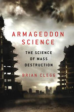 Armageddon Science : The Science of Mass Destruction - Brian Clegg