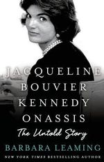 Jacqueline Bouvier Kennedy Onassis : The Untold Story - Barbara Leaming