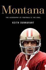 Montana : The Biography of Football's Joe Cool - Keith Dunnavant