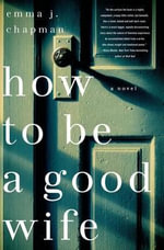 How to Be a Good Wife - Emma J Chapman