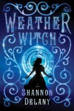 Weather Witch : Weather Witch - Shannon Delany
