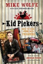 Kid Pickers : How to Turn Junk Into Treasure - Mike Wolfe