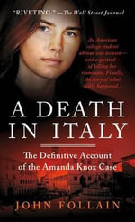 A Death in Italy : The Definitive Account of the Amanda Knox Case - John Follain