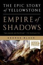 Empire of Shadows : the Epic Story of Yellowstone - George Black