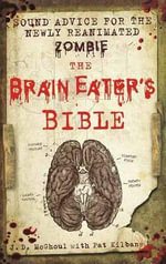 The Brain Eater's Bible : Sound Advice for the Newly Reanimated Zombie - Pat Kilbane