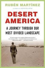Desert America : A Journey Through Our Most Divided Landscape - Rub N Mart Nez