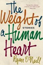 The Weight of a Human Heart : Stories - Ryan O'Neill