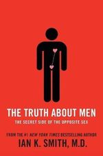 The Truth About Men : The Secret Side of the Opposite Sex - Ian K. Smith