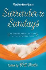 Surrender to Sunday Crosswords : 75 Puzzles from the Pages of the New York Times