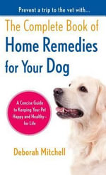 The Complete Book of Home Remedies for Your Dog - Deborah Mitchell