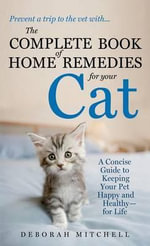 The Complete Book of Home Remedies for Your Cat - Deborah Mitchell