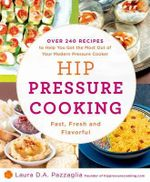 Hip Pressure Cooking : Fast, Fresh, and Flavorful - Laura D. A. Pazzaglia