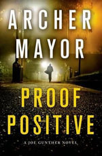 Proof Positive : A Joe Gunther Novel - Archer Mayor