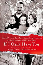 If I Can't Have You : Susan Powell, Her Mysterious Disappearance, and the Murder of Her Children - Gregg Olsen