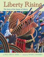 Liberty Rising : The Story of the Statue of Liberty - Pegi Deitz Shea