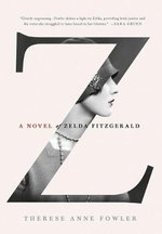 Z : A Novel of Zelda Fitzgerald - Therese Anne Fowler