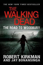 The Walking Dead : The Road to Woodbury - Robert Kirkman