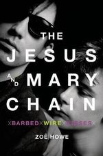 The Jesus and Mary Chain : Barbed Wire Kisses - Zoe Howe