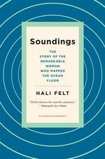 Soundings : The Story of the Remarkable Woman Who Mapped the Ocean Floor - Hali Felt
