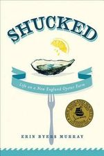 Shucked : Life on a New England Oyster Farm - Erin Byers Murray