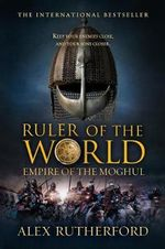 Ruler of the World : Empire of the Moghul - Alex Rutherford