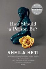 How Should a Person Be? : A Novel from Life - Sheila Heti