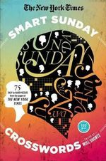 The New York Times Smart Sunday Crosswords : 75 Puzzles from the Pages of the New York Times - New York Times