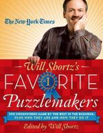 The New York Times Will Shortz's Favorite Puzzlemakers : 100 Crosswords Made by the Best in the Business; Plus Who They Are and How They Do It - Will Shortz