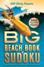 Will Shortz Presents the Big Beach Book of Sudoku : 300 Easy to Hard Puzzles