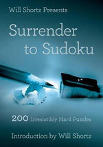 Will Shortz Presents Surrender to Sudoku : 200 Irresistibly Hard Puzzles - Will Shortz