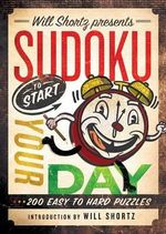 Will Shortz Presents Sudoku to Start Your Day : 200 Easy to Hard Puzzles - Will Shortz