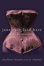 Jane Eyre Laid Bare : The Classic Novel with an Erotic Twist - Eve Sinclair
