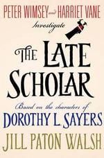 The Late Scholar : Peter Wimsey and Harriet Vane Investigate - Jill Paton Walsh