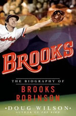 Brooks : The Biography of Brooks Robinson - Doug Wilson