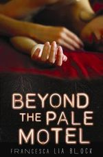 Beyond the Pale Motel - Francesca Lia Block