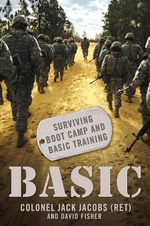 Basic : Surviving Boot Camp and Basic Training - Colonel Jack Jacobs