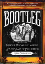 Bootleg : Murder, Moonshine, and the Lawless Years of Prohibition - Karen Blumenthal