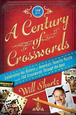 A Century of Crosswords : Celebrating the History of America's Favorite Puzzle; Includes 150 Crosswords Through the Ages - Will Shortz