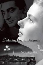 Seducing Ingrid Bergman - Chris Greenhalgh