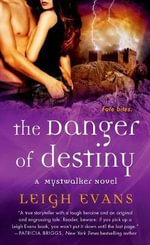The Danger of Destiny : A Mystwalker Novel - Leigh Evans