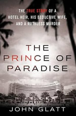 The Prince of Paradise : The True Story of a Hotel Heir, His Seductive Wife, and a Ruthless Murder - John Glatt