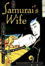 The Samurai's Wife : A Novel of Feudal Japan - Laura Joh Rowland