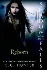 Reborn : Shadow Falls : After Dark    - C C Hunter
