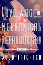 Love in the Age of Mechanical Reproduction - Judd Trichter