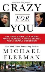 Crazy for You : A Passionate Affair, a Lying Widow, and a Cold-Blooded Murder - Michael Fleeman