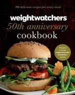 Weight Watchers 50th Anniversary Cookbook : 280 Delicious Recipes for Every Meal - Weight Watchers
